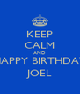 KEEP CALM AND HAPPY BIRTHDAY JOEL - Personalised Poster A4 size