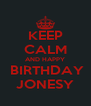KEEP CALM AND HAPPY  BIRTHDAY JONESY - Personalised Poster A4 size