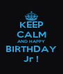 KEEP CALM AND HAPPY BIRTHDAY Jr ! - Personalised Poster A4 size