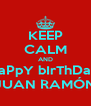 KEEP CALM AND HaPpY bIrThDaY JUAN RAMÓN - Personalised Poster A4 size
