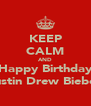 KEEP CALM AND Happy Birthday Justin Drew Bieber - Personalised Poster A4 size