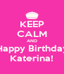 KEEP CALM AND Happy Birthday Katerina! - Personalised Poster A4 size