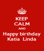 KEEP CALM AND Happy birthday Katia  Linda - Personalised Poster A4 size