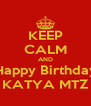 KEEP CALM AND Happy Birthday KATYA MTZ - Personalised Poster A4 size