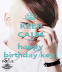 KEEP CALM and happy birthday key! - Personalised Poster A4 size