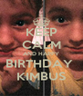 KEEP CALM AND HAPPY BIRTHDAY  KIMBUS - Personalised Poster A4 size