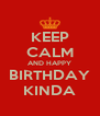 KEEP CALM AND HAPPY BIRTHDAY KINDA - Personalised Poster A4 size