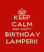 KEEP CALM AND HAPPY  BIRTHDAY LAMPERI! - Personalised Poster A4 size
