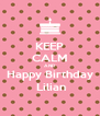 KEEP CALM AND Happy Birthday  Lilian - Personalised Poster A4 size