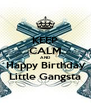 KEEP CALM AND Happy Birthday Little Gangsta - Personalised Poster A4 size