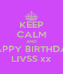 KEEP CALM AND HAPPY BIRTHDAY LIVSS xx - Personalised Poster A4 size