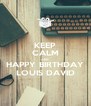 KEEP CALM AND HAPPY BIRTHDAY LOUIS DAVID - Personalised Poster A4 size