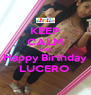 KEEP CALM AND Happy Birthday LUCERO  - Personalised Poster A4 size