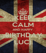 KEEP CALM AND HAPPY  BIRTHDAY LUCI - Personalised Poster A4 size