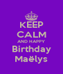 KEEP CALM AND HAPPY Birthday Maëlys - Personalised Poster A4 size