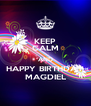 KEEP CALM AND HAPPY BIRTHDAY MAGDIEL - Personalised Poster A4 size