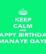 KEEP CALM AND HAPPY BIRTHDAY MANAYE GAYE - Personalised Poster A4 size