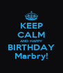 KEEP CALM AND HAPPY BIRTHDAY Marbry! - Personalised Poster A4 size