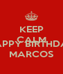 KEEP CALM AND HAPPY BIRTHDAY MARCOS - Personalised Poster A4 size
