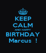 KEEP CALM AND HAPPY BIRTHDAY Marcus  ! - Personalised Poster A4 size