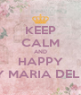 KEEP CALM AND HAPPY BIRTHDAY MARIA DEL ROSARIO - Personalised Poster A4 size