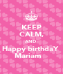 KEEP CALM, AND  Happy birthdaY  Mariam ❤  - Personalised Poster A4 size