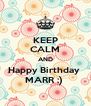 KEEP CALM AND Happy Birthday  MARR :)  - Personalised Poster A4 size