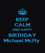 KEEP CALM AND HAPPY BIRTHDAY Michael McFly  - Personalised Poster A4 size