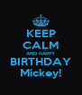 KEEP CALM AND HAPPY BIRTHDAY Mickey! - Personalised Poster A4 size