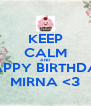 KEEP CALM AND HAPPY BIRTHDAY MIRNA <3 - Personalised Poster A4 size