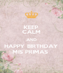 KEEP CALM AND HAPPY BIRTHDAY MIS PRIMAS  - Personalised Poster A4 size