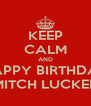 KEEP CALM AND HAPPY BIRTHDAY MITCH LUCKER - Personalised Poster A4 size