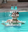 KEEP CALM AND Happy birthday Mohaned - Personalised Poster A4 size