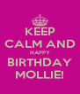 KEEP CALM AND HAPPY BIRTHDAY MOLLIE! - Personalised Poster A4 size