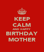 KEEP CALM AND HAPPY BIRTHDAY MOTHER - Personalised Poster A4 size