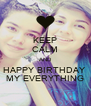 KEEP CALM AND HAPPY BIRTHDAY  MY EVERYTHING - Personalised Poster A4 size