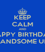 KEEP CALM AND HAPPY BIRTHDAY MY HANDSOME UNCLE - Personalised Poster A4 size