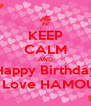 KEEP CALM AND Happy Birthday My Love HAMOUDI - Personalised Poster A4 size