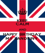 KEEP CALM AND HAPPY BIRTHDAY MY SANDRINY  - Personalised Poster A4 size