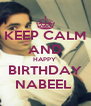 KEEP CALM AND HAPPY  BIRTHDAY NABEEL  - Personalised Poster A4 size