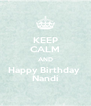 KEEP CALM AND Happy Birthday  Nandi - Personalised Poster A4 size