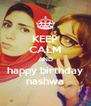 KEEP CALM AND happy birthday nashwa - Personalised Poster A4 size
