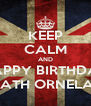 KEEP CALM AND HAPPY BIRTHDAY NATH ORNELAS - Personalised Poster A4 size