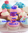 KEEP CALM AND HAPPY BIRTHDAY NEJAT - Personalised Poster A4 size