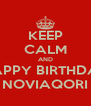 KEEP CALM AND HAPPY BIRTHDAY NOVIAQORI - Personalised Poster A4 size