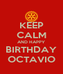 KEEP CALM AND HAPPY BIRTHDAY OCTAVIO - Personalised Poster A4 size