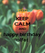 KEEP CALM AND happy birthday olfat - Personalised Poster A4 size