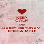 KEEP CALM AND HAPPY BIRTHDAY, PERICA MIEU! - Personalised Poster A4 size