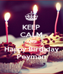 KEEP CALM AND Happy Birthday Peyman - Personalised Poster A4 size