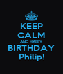 KEEP CALM AND HAPPY BIRTHDAY Philip! - Personalised Poster A4 size